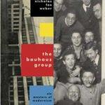 The Bauhaus Group Six Masters of Modernism by Nicholas Fox Weber