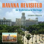 Havana Revisited: An Architectural Heritage by Cathryn Griffith