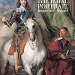 The Royal Portrait: Image and Impact New publication from the Royal Collection