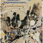 Abstract Expressionism at MoMA By Ann Temkin