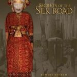 Secrets of the Silk Road Exhibition Catalogue by Victor Mair