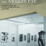 Kristina Wilson Awarded the 23nd Annual Eldredge Prize for Her Book The Modern Eye: Stieglitz MoMA and the Art of Exhibition 1925-1934