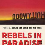 Book by Hunter Drohojowska-Philp Examines the Los Angeles Art Scene and the 1960's