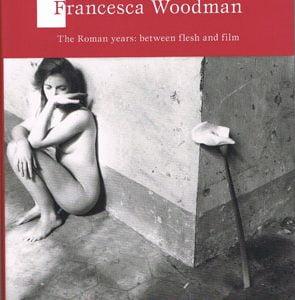 Contrasto Books publish Francesca Woodman. The Roman Years. Between Flesh and Film