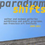 San Francisco Art Institute announces release of a new book, Paradigm Shifts. Walter and McBean Galleries Exhibitions and Public Programs, San Francisco Art Institute (2006–2011)