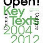 Open! Art, Culture & the Public Domain. Key Texts 2004-2012