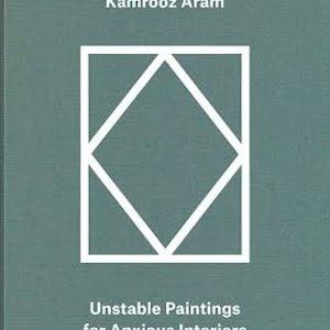 Kamrooz Aram. Palimpsest: Unstable Paintings for Anxious Interiors