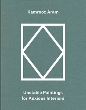 Kamrooz Aram. Palimpsest: Unstable Paintings for Anxious Interiors. Published by Green Art Gallery, Dubai and Anomie Publishing, UK