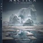 Arctica: The Vanishing North by Sebastian Copeland